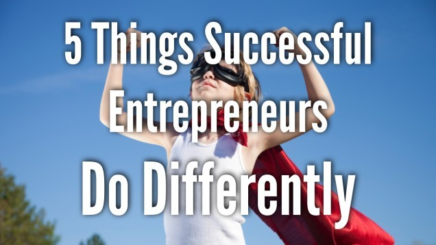 5 things entrepreneurs do differently.001